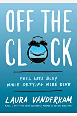 Off the Clock: Feel Less Busy While Getting More Done Kindle Edition
