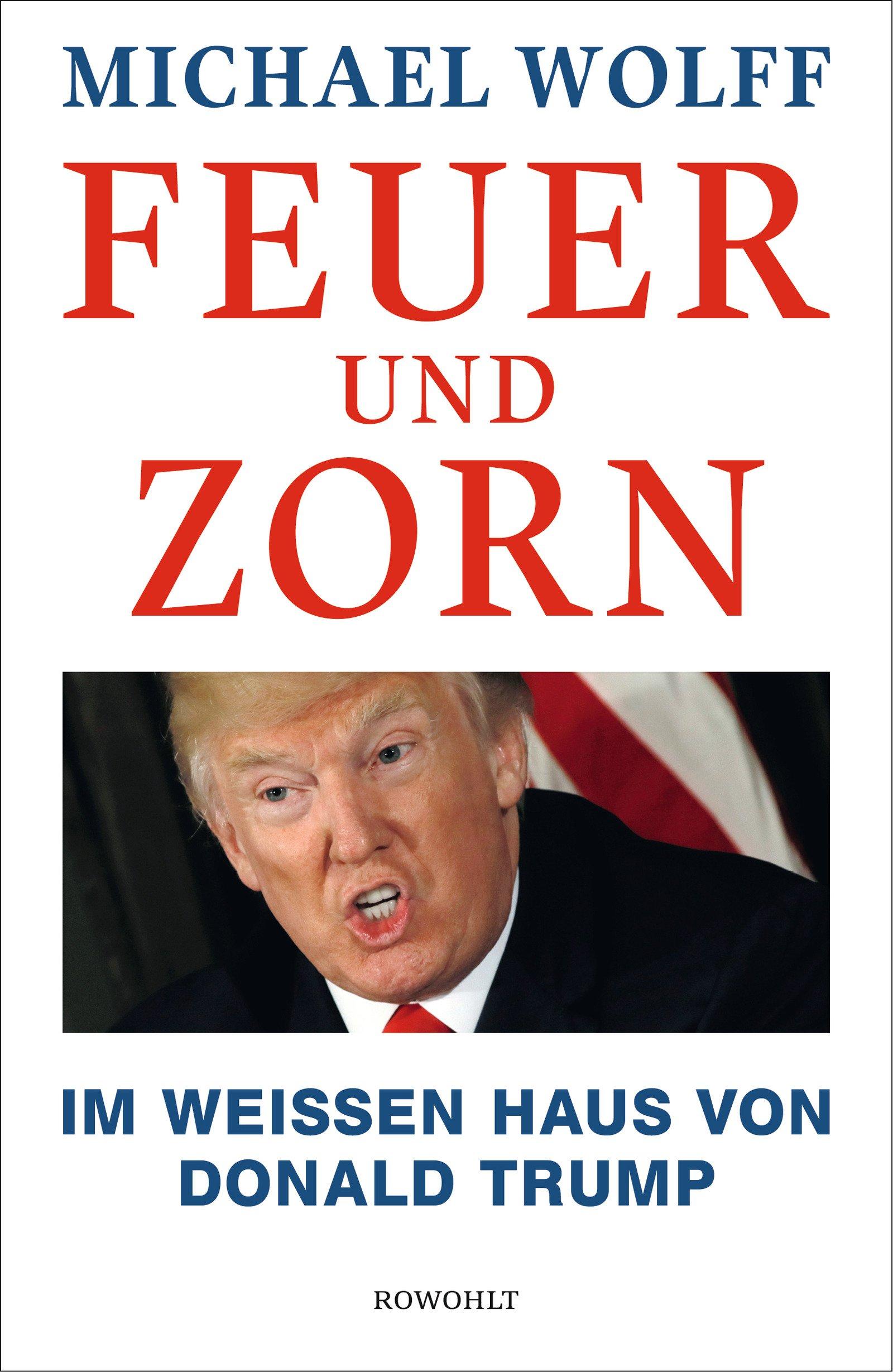 Feuer und Zorn: Im Weißen Haus von Donald Trump Gebundenes Buch – 16. Februar 2018 Michael Wolff Dirk van Gunsteren Werner Schmitz Nikolaus Stingl