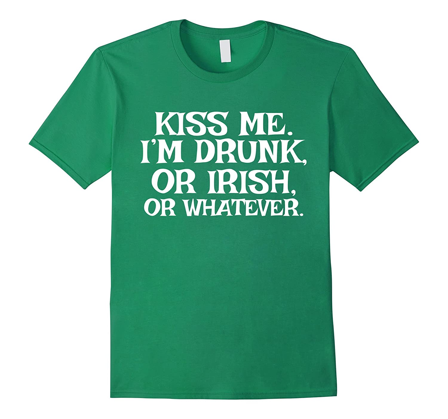 Kiss Me Im Drunk Or Irish Or Whatever Tshirt St Patricks-TD