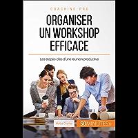 Organiser un workshop efficace: Les étapes-clés d'une réunion productive (Coaching pro t. 31) (French Edition)