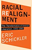Racial Realignment: The Transformation of American Liberalism, 1932–1965 (Princeton Studies in American Politics: Historical, International, and Comparative Perspectives)