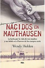 Nacidos en Mauthausen: La lucha por la vida de tres madres y sus bebés en el horror de los campos nazis (OTROS NO FICCIÓN) (Spanish Edition) Kindle Edition