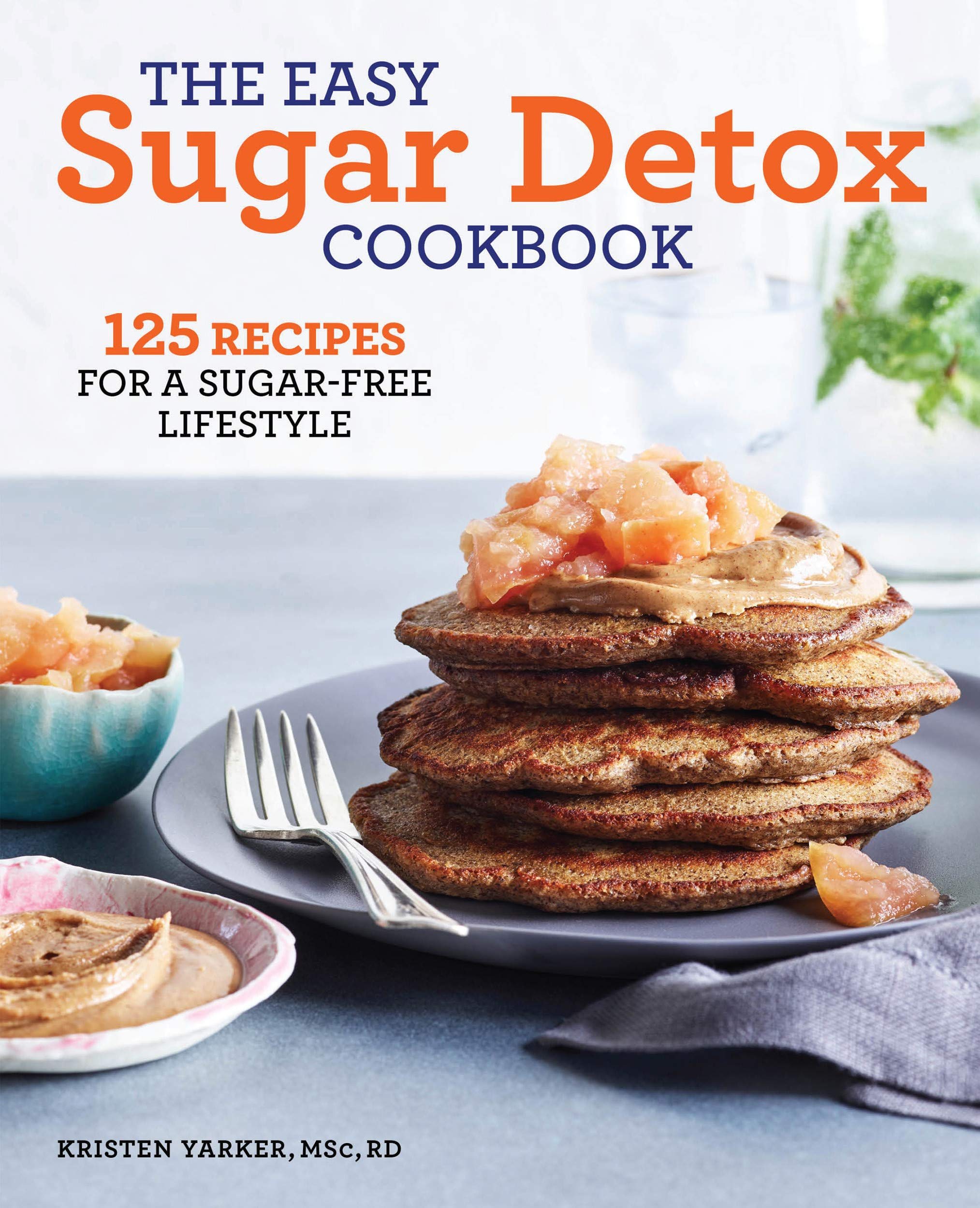The Easy Sugar Detox Cookbook  125 Recipes For A Sugar Free Lifestyle  English Edition