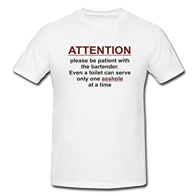f3c8bc6f Coole Designer T Shirt Attention Please be Patient with The Bartender Even  a Toilet can Serve only one Asshole at a time Funny Inspirational Quote  White: ...