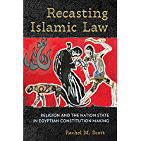 Recasting Islamic Law: Religion and the Nation State in Egyptian Constitution Making (English Edition)