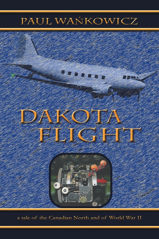 Dakota Flight: A Tale of the Canadian North and of World War II PDF