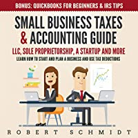 Small Business Taxes & Accounting Guide: LLC, Sole Proprietorship, a Startup and More - Learn How to Start and Plan a…