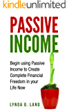Passive Income: Begin Using Passive Income To Create Complete Financial Freedom In Your Life Now