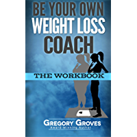 Be Your Own Weight Loss Coach: The Workbook (Be Your Own Coach Series 3) (English Edition)