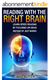 Reading with the Right Brain: Learn Speed Reading by Focusing on Ideas Instead of Just Words (English Edition)