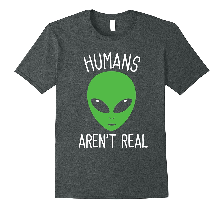 173dc7b2b3 Humans Aren't Real - Neon Green Alien Head UFO Funny Tshirt-FL ...