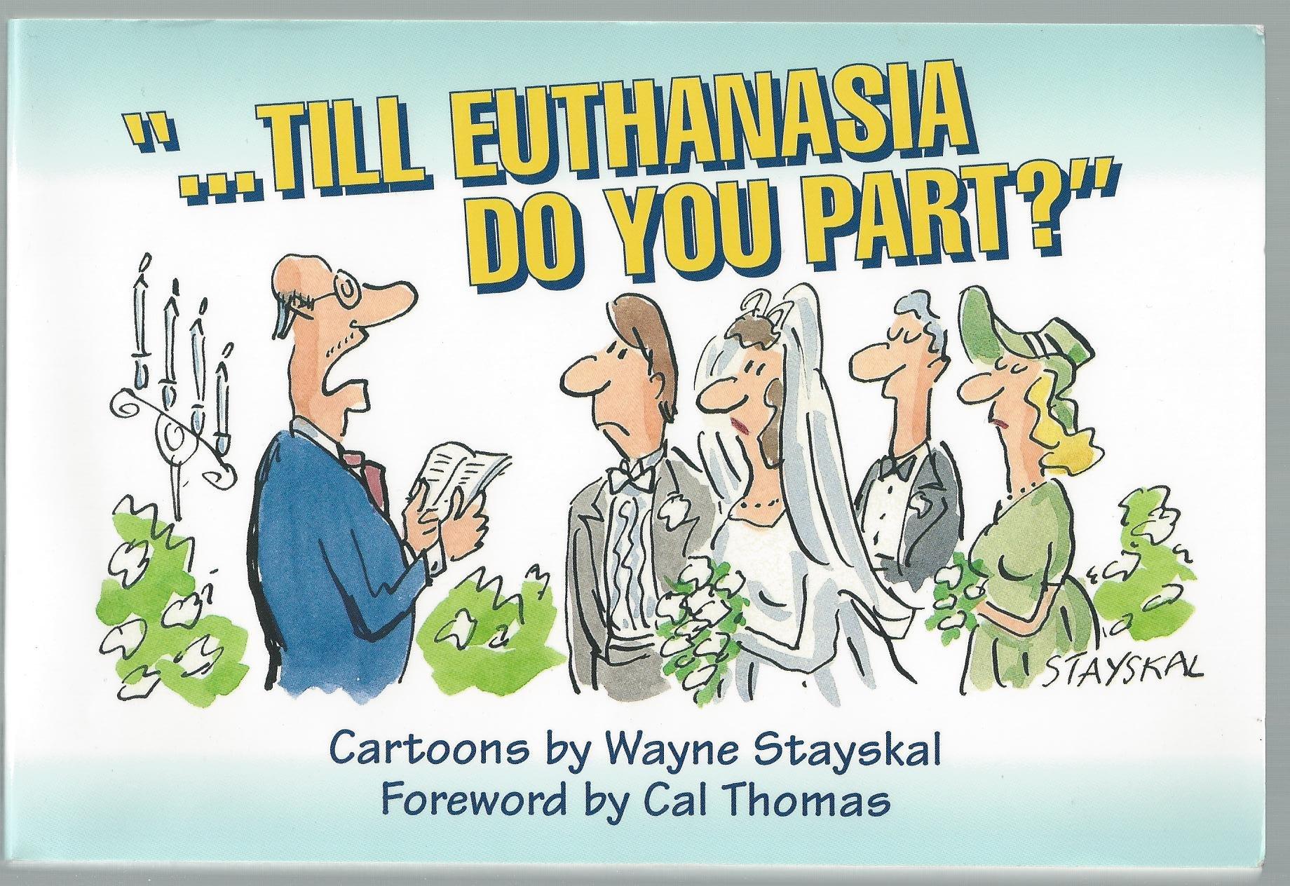 Till Euthanasia Do You Part: Stayskal, Wayne: 9780801083440: Books -  Amazon.ca