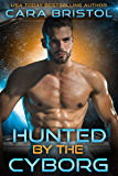 Hunted by the Cyborg (Cy-Ops Cyborg  Romance Book 6)