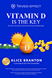 Vitamin D is the Key: The Myth, the Reality and the Revolutionary Breakthrough!