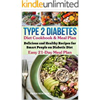 Type 2 Diabetes Diet Cookbook & Meal Plan: Delicious and Healthy Recipes for Smart People on Diabetic Diet Easy 21-Day Meal Plan