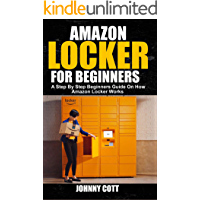 AMAZON LOCKER FOR BEGINNERS: A Step by Step