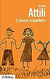 L'amore imperfetto: Perché i genitori non sono sempre come li vorremmo (Biblioteca paperbacks Vol. 89)