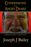 Confessions of an Angry Dwarf: A Dwarven Guide to Dwarfdom (Exceptional Advice for Adventurers Everywhere (EA'AE) Book 4)