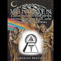 My Wingmen: Close Encounters with Archangel Michael and Archangel Raphael