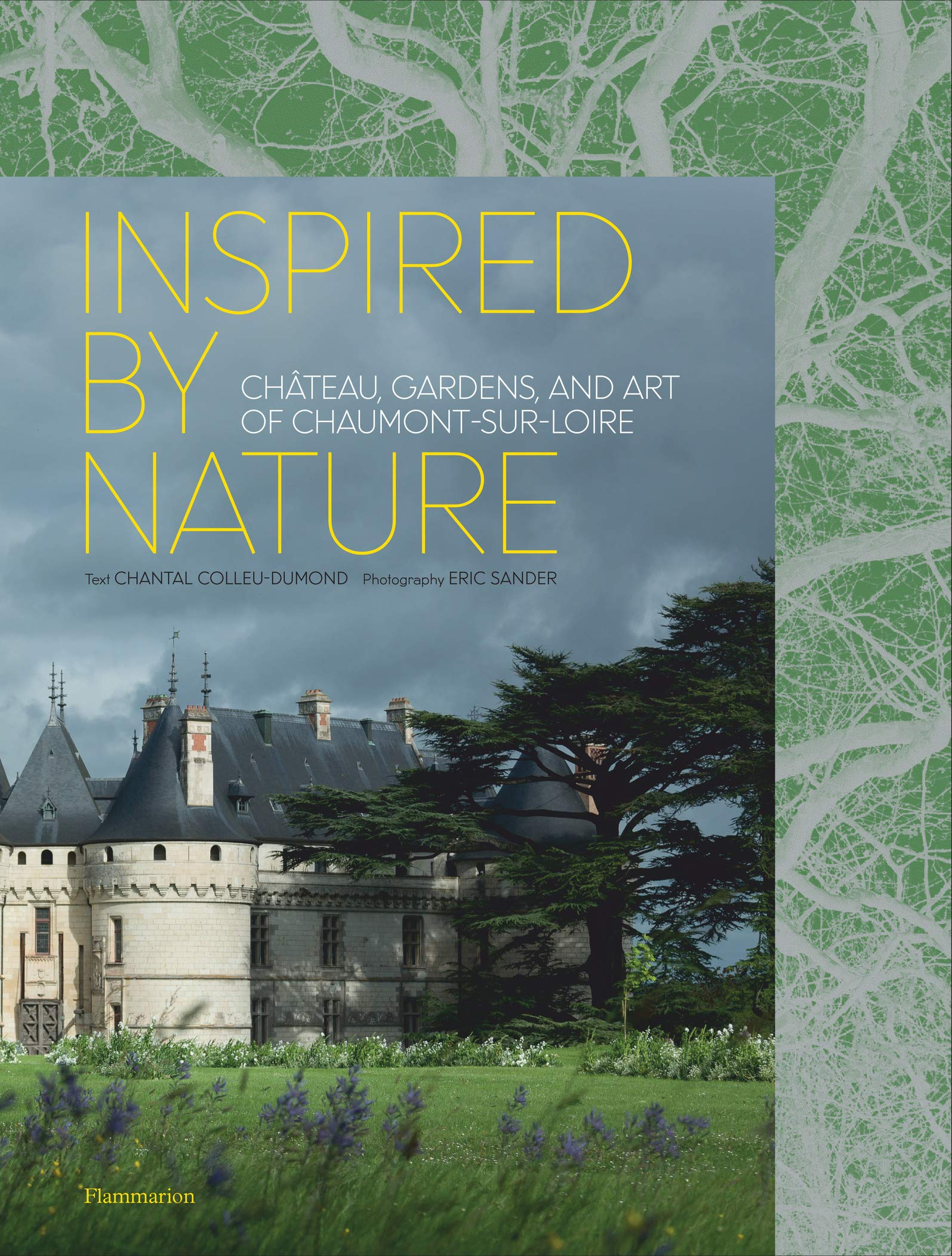 Inspired by Nature: Château, Gardens, and Art of Chaumont-sur-Loire by Flammarion