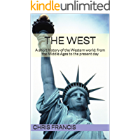 The West: A short history of the Western world: from the Middle Ages to the present day