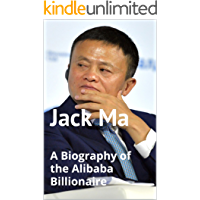 Jack Ma: A Biography of the Alibaba Billionaire