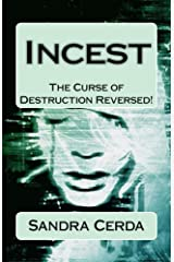 INCEST: The Curse of Destruction...Reversed: An Overcomer's Testimony Kindle Edition