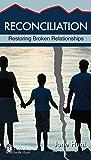 Reconciliation (Hope for the Heart, June Hunt): Restoring Broken Relationships