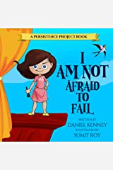 I Am Not Afraid To Fail (Persistence Project Book 1) Kindle Edition