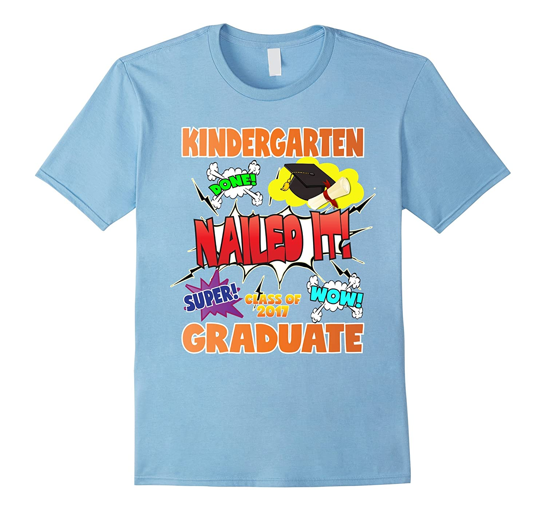 2017 Kindergarten Graduation Shirt Nailed It Cap Gown-TH