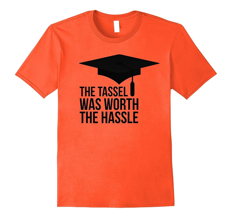 294e165f4c8c The Tassel Was Worth The Hassle Graduation Hat Senior Tshirt-RT ...