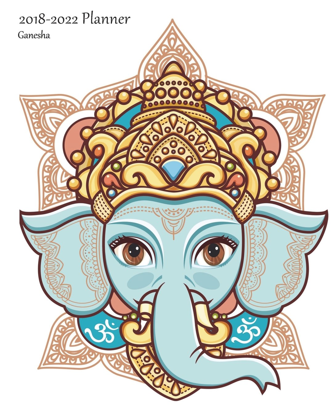 2018-2022 Planner Ganesha: Large 5 Year Monthly 2018-22 Organizer Includes Yearly and Address Pages With Ganesha Cover PDF