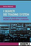 I segreti dei Trading System: Progettare strategie d'investimento vincenti con Metatrader e Multicharts