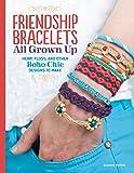 Friendship Bracelets All Grown Up: Hemp, Floss, and Other Boho Chic Designs to Make (Design Originals) 30 Stylish…