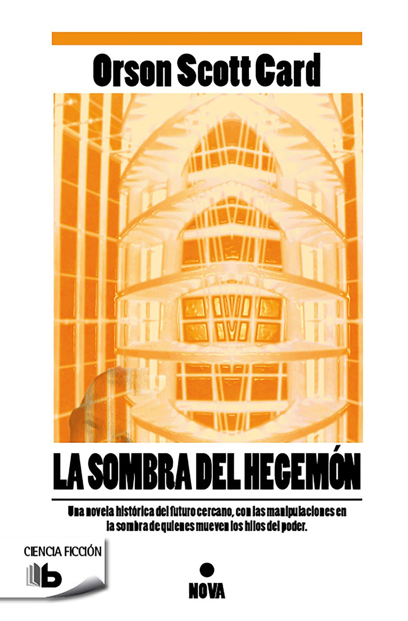 La sombra de Hegemon (Saga de la Sombra 2) (B DE BOLSILLO) Tapa blanda – 12 feb 2014 Orson Scott Card 8498729092 Science fiction. Wiggin