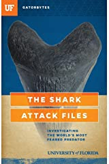 The Shark Attack Files: Investigating the World's Most Feared Predator (Gatorbytes) Paperback