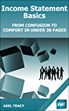 Income Statement Basics: From Confusion to Comfort in Under 30 Pages (Financial Statement Basics Book 2)