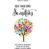 Self Talk Love for Sensitives: Ease Anxiety and Awaken to the Gifts of Being a Highly Sensitive Woman (English Edition)