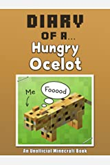 Diary of a Hungry Ocelot [An Unofficial Minecraft Book] (Crafty Tales Book 27) Kindle Edition