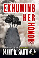 Exhuming Her Honor: A Dickie Floyd Detective Short Story Kindle Edition