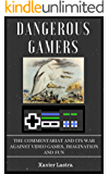 Dangerous Gamers: The Commentariat and its war against video games, imagination, and fun