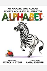 An Amazing And Almost Always Accurate Alliterative Alphabet Kindle Edition