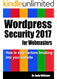 WordPress Security for Webmaster 2017: How to Stop Hackers Breaking into Your Website (Webmaster Series)