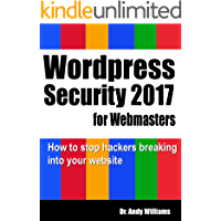 WordPress Security for Webmaster 2017: How to Stop Hackers Breaking into Your Website (Webmaster Series Book 7)