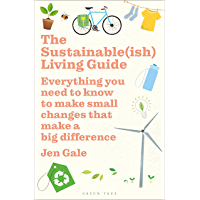 The Sustainable(ish) Living Guide: Everything you need to know to make small changes that make a big difference (English Edition)