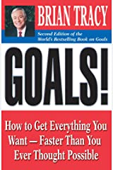 Goals!: How to Get Everything You Want -- Faster Than You Ever Thought Possible Paperback