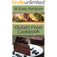 12 easy recipes gluten free Cookbook: Healthy Gluten-Free Delicious Cookie, Cake,  Breads, and Sweets for a Happy life.