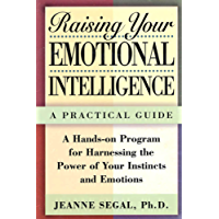 Raising Your Emotional Intelligence: A Practical Guide--A Hands-on Program for Harnessing the Power of Your Instincts and Emotions