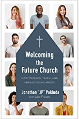 Welcoming the Future Church: How to Reach, Teach, and Engage Young Adults Kindle Edition