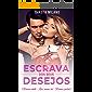 Escrava Dos Seus Desejos - (Romance adulto – Livro romance hot – Romance proibido)